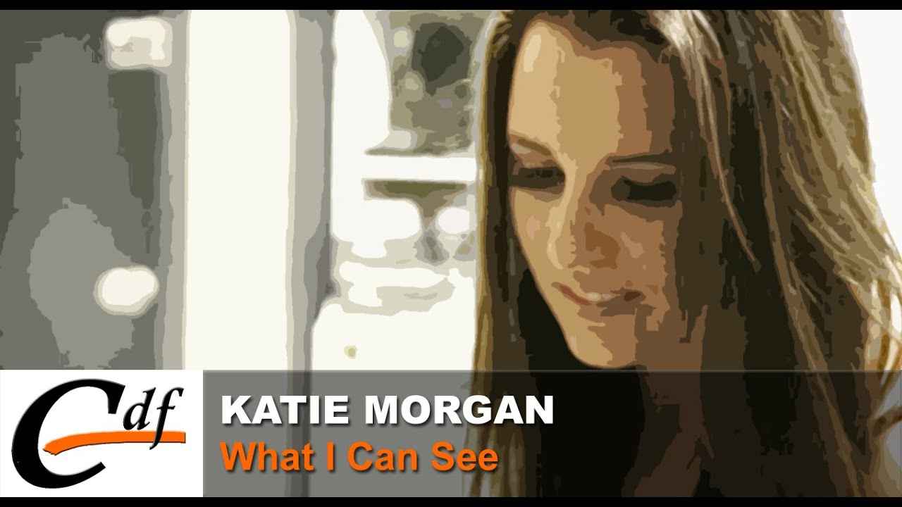 Katie Morgan What I Can See Official Music Video Youtube