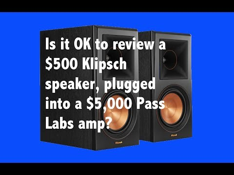 Is it fair to review a $500 Klipsch speaker, plugged into a $5K Pass Labs amp?