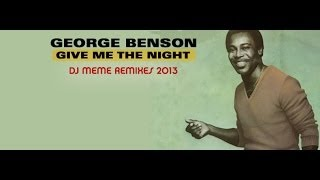 GEORGE BENSON - GIVE ME THE NIGHT (DJ MEME DEEP IN THE NIGHT 2013 MIX)