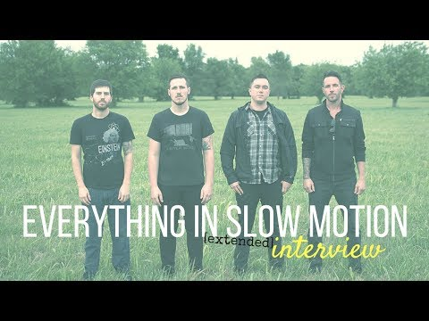 Everything In Slow Motion Interview September 4, 2016