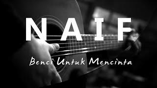 Video Naif - Benci Untuk Mencinta ( Acoustic Karaoke ) download MP3, 3GP, MP4, WEBM, AVI, FLV September 2019