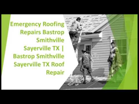 Emergency Roofing Repairs Bastrop Smithville Sayerville | Bastrop Smithville TX Roof Repair