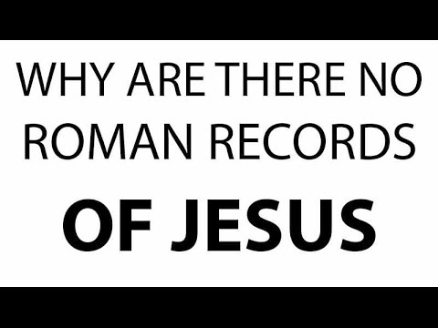 WHY ARE THERE NO ROMAN RECORDS OF JESUS?