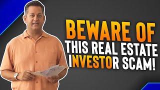 Beware Of This Real Estate Investor Scam!