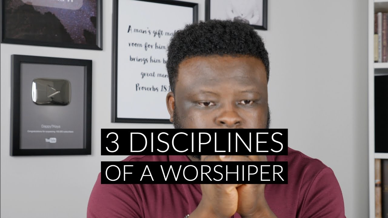3 Disciplines of a Worshiper