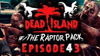 dead island w the raptor pack ep 43 i ll tell you what