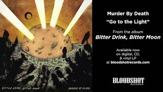 "Murder By Death ""Go to the Light"" (Audio)"