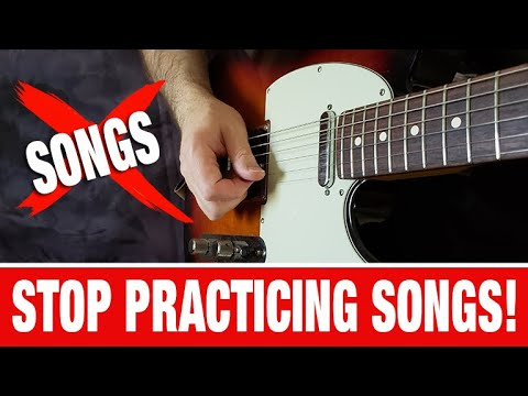 Stop Practicing Songs! (DO THIS INSTEAD)