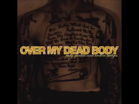 Over my dead body-Rusty Medals And Broken Badges(full album)