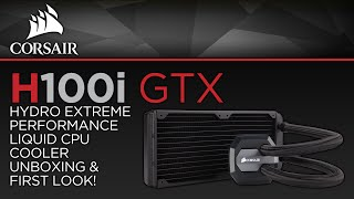corsair h100i gtx hydro extreme performance liquid cpu cooler unboxing first look