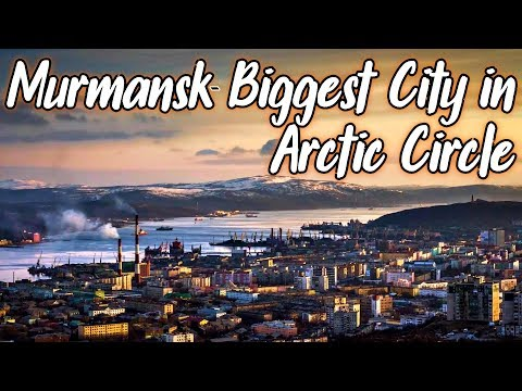 MURMANSK - THE BIGGEST CITY IN ARCTIC CIRCLE