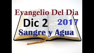 Evangelio del Dia- Sabado 2 Diciembre 2017- Esten Alerta- Sangre y Agua