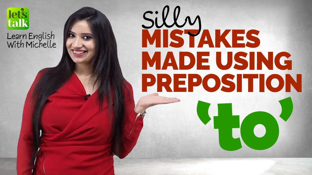 Common English Speaking Mistakes Made Using The Preposition 'TO'   Improve Spoken English   Michelle