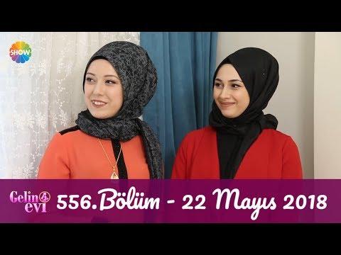 Gelin Evi 556. Bölüm | 22 Mayıs 2018