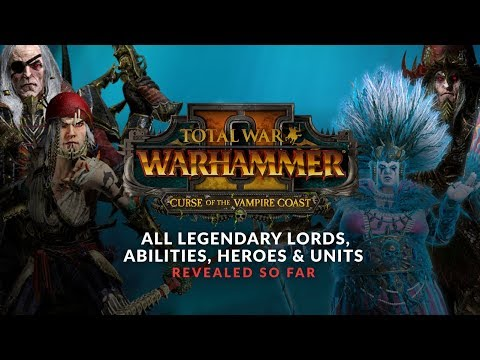Total War: Warhammer 2 - Curse of the Vampire Coast Lords, Heroes, Abilities, Units Revealed So Far  