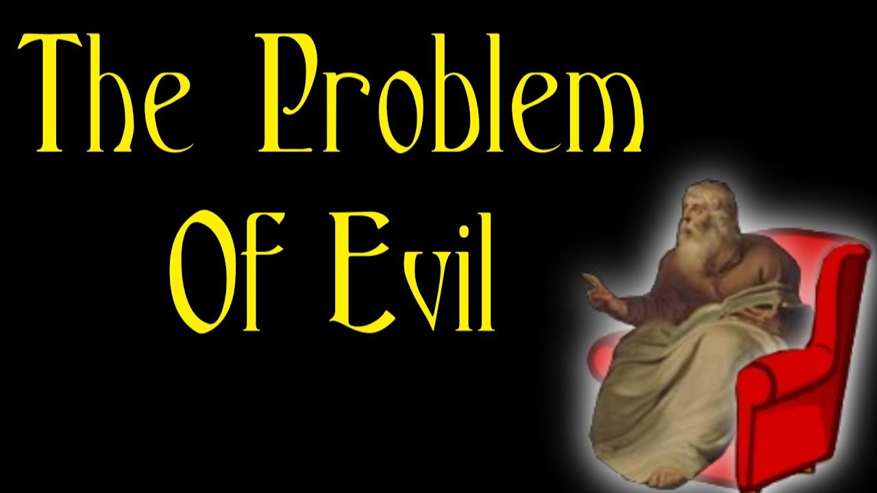 Armchair Philosophy 12 The Problem Of Evil Youtube