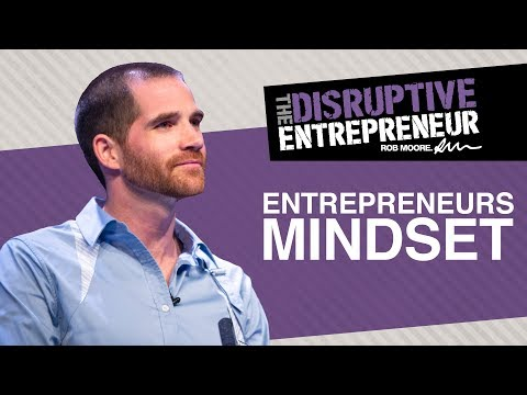 Rob Moore: Truths About The Entrepreneurs Mindset