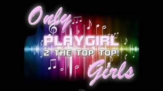 only girls playgirl 2 the top top dj ks remix edit