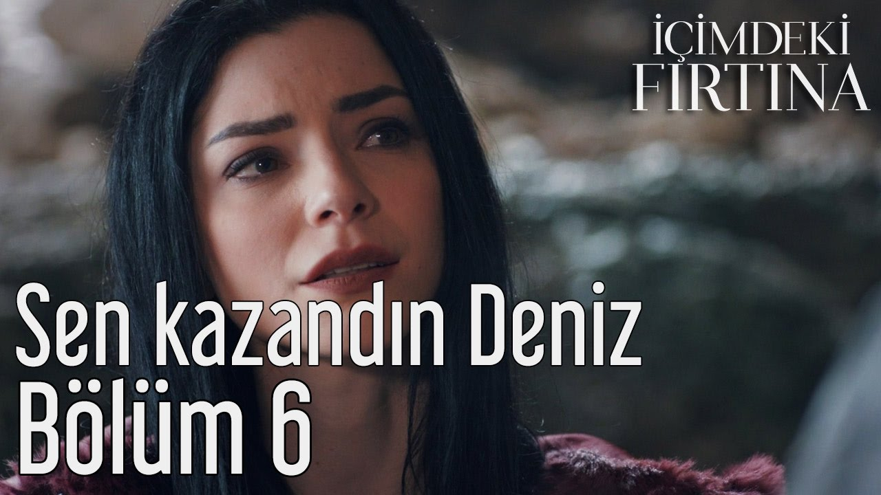 Icimdeki Firtina 6 Bolum Final Sen Kazandin Deniz Youtube