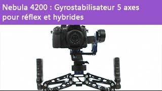 [TEST] Nebula 4200 : Gyrostabilisateur 5 axes pour réflex et hybrides poignée double à suspension