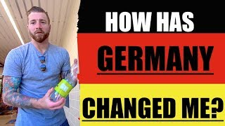 HOW GERMANY CHANGED ME..