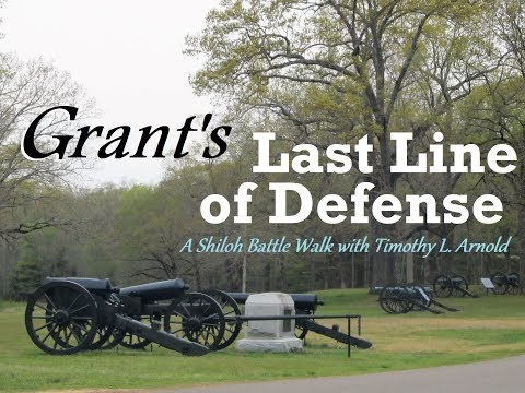 Grant's Last Line Of Defense - A Shiloh Battle Walk With Timothy L. Arnold