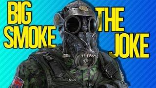 BIG SMOKE THE JOKE | Rainbow Six Siege