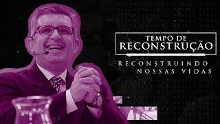 MENSAGEM -Tempo de Reconstrução - Reconstruindo Nossas Vidas - Pr. Francisco Chaves