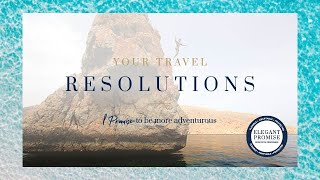 Elegant Resorts | Your Travel Resolutions | Ignite Your Sense of Adventure