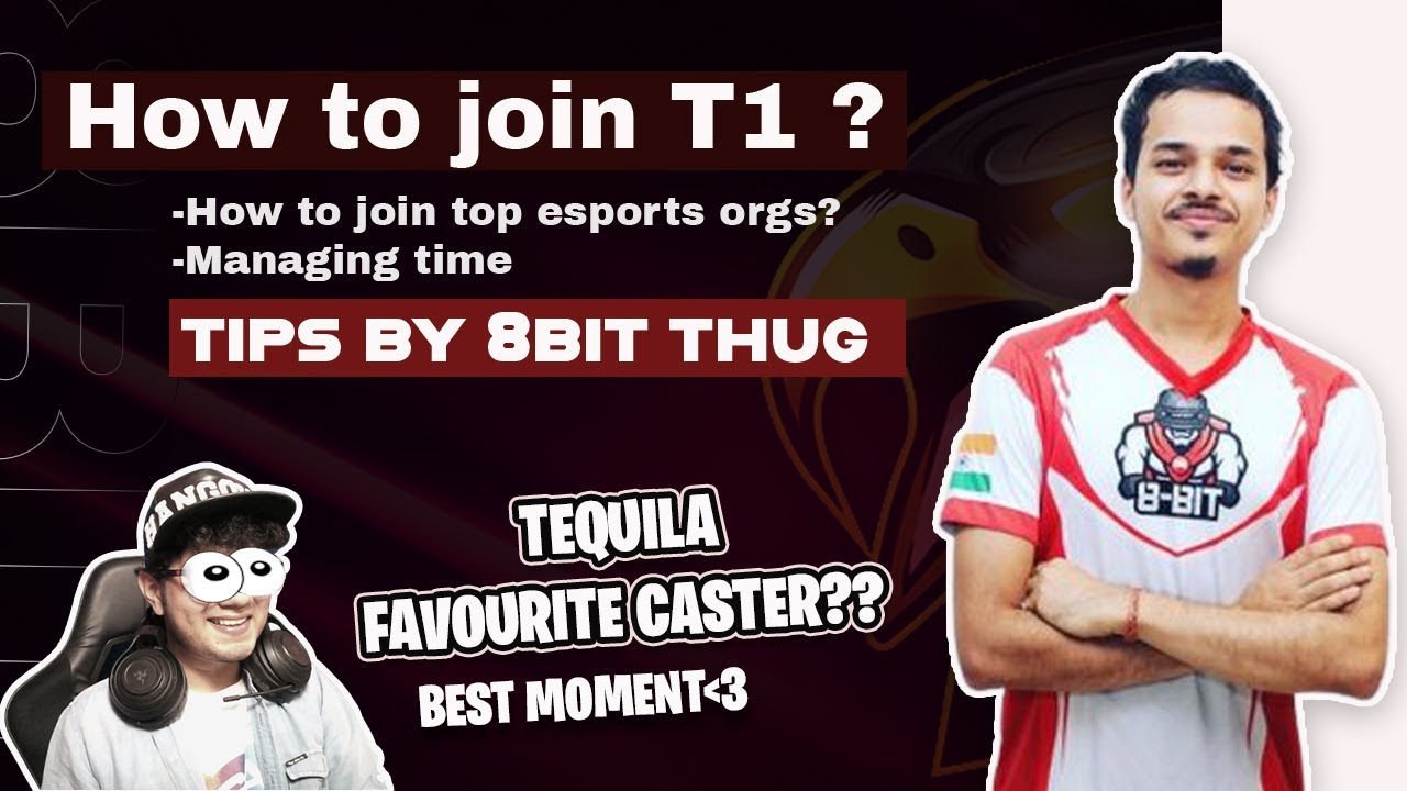 How to join T1? Tips by 8BIT THUG || Tequila Favourite caster?