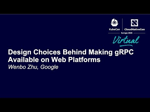 Design Choices Behind Making gRPC Available on Web Platforms - Wenbo Zhu, Google