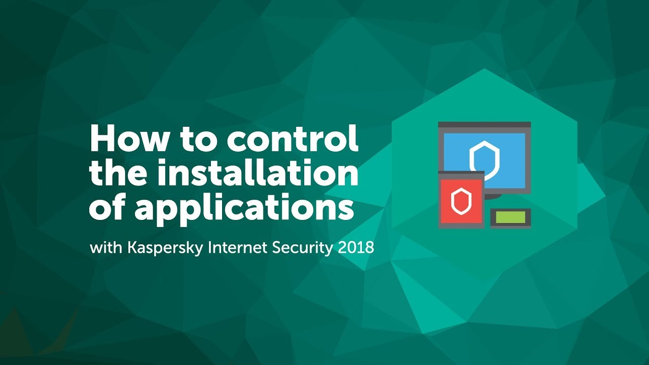 How to control the installation of applications with Kaspersky Internet  Security 2018