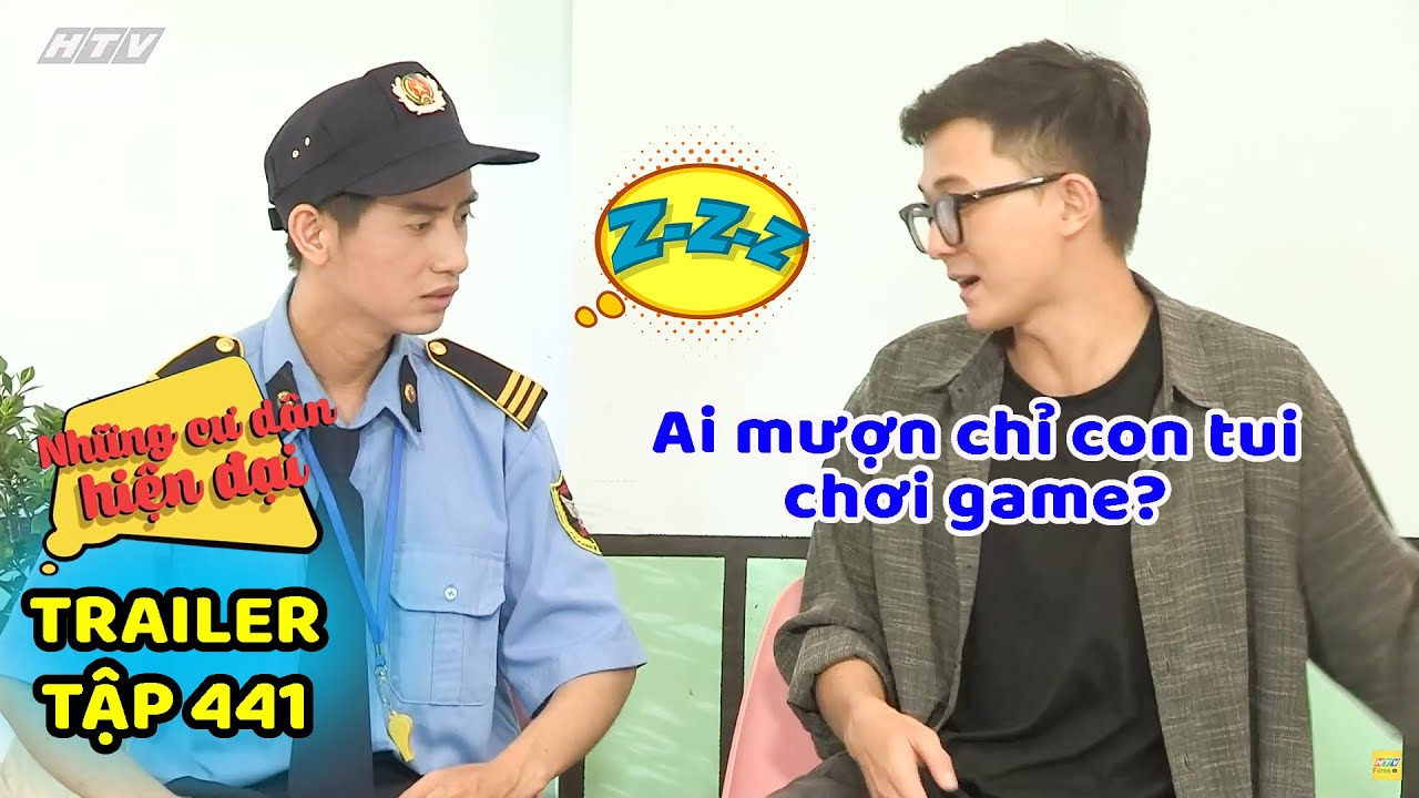 Những cư dân hiện đại - Trailer Tập 441 | Thanh Tuấn bắt đền hàng xóm vì chỉ con mình chơi game