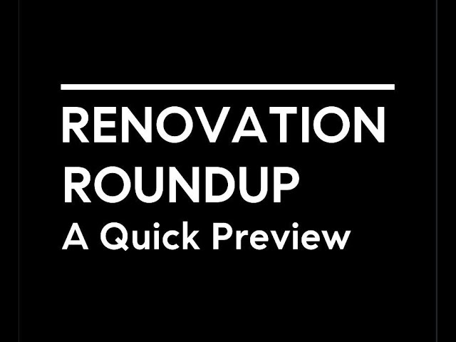 Renovation RoundUp 6 A Quick Preview