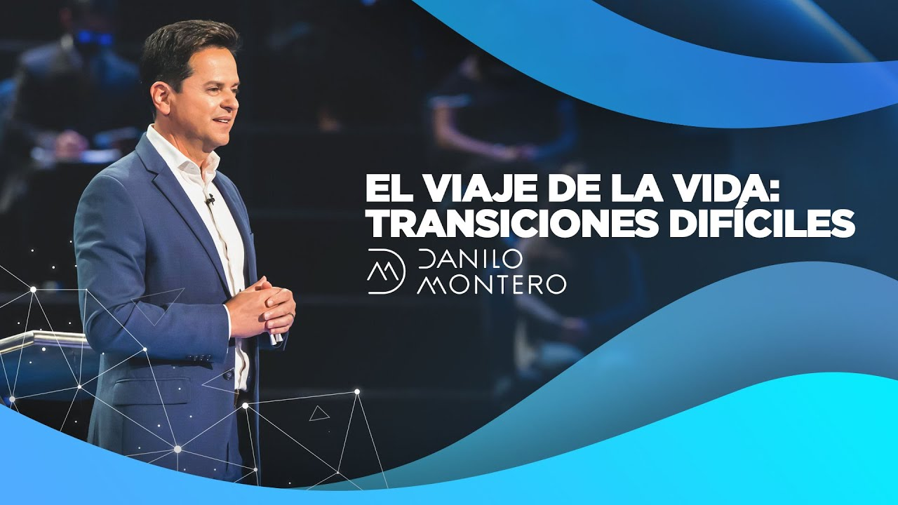 El viaje de la vida: transiciones difíciles - Danilo Montero | Prédicas Cortas