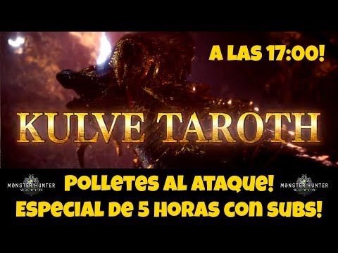 🔴Especial 5 horas de Kulve Taroth con subs! Todos a por el polletes! Monster Hunter World!