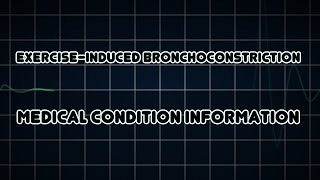 Exercise-induced bronchoconstriction (Medical Condition)