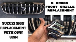 HOW TO REPLACE MARUTI SUZUKI NEXA S CROSS FRONT GRILLE AND SUZUKI SIGN WITH OWN SIGN ANY SUZUKI CAR