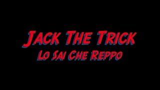 Jack The Trick - Lo Sai Che Reppo