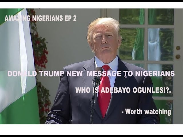 """DONALD TRUMP'S NEW MESSAGE TO NIGERIANS- """" I LOVE TO .. AMAZING  COUNTRY"""