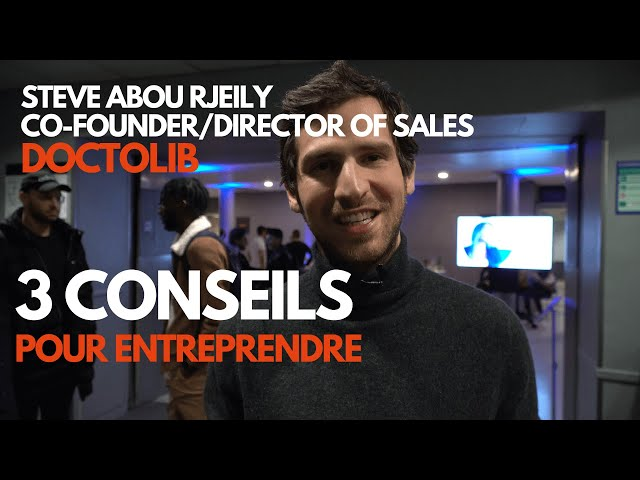 3 conseils pour se lancer - Steve Abou Rjeily Co-founder & Director of sales Doctolib, Alumni EMLV