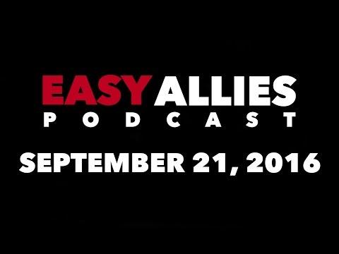 The Easy Allies Podcast #27 - September 21st 2016
