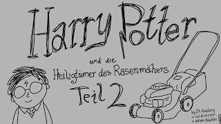 Harry Potter und die Heiligtümer des Rasenmähers (Teil 2)