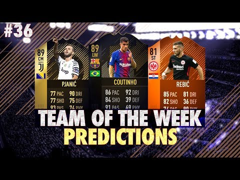 FIFA 18: TOTW 36 PREDICTIONS! IF COUTINHO, PJANIC & REBIC!😱😈