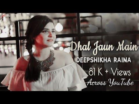 Download Dhal Jaun Main female version Lyrics  ( deepshikha)