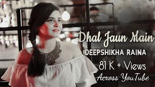 Dhal Jaun Main female version Lyrics  ( deepshikha)