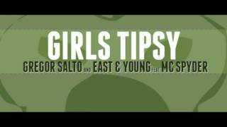 Gregor Salto and East & Young - Girls Tipsy Feat. MC Spyder