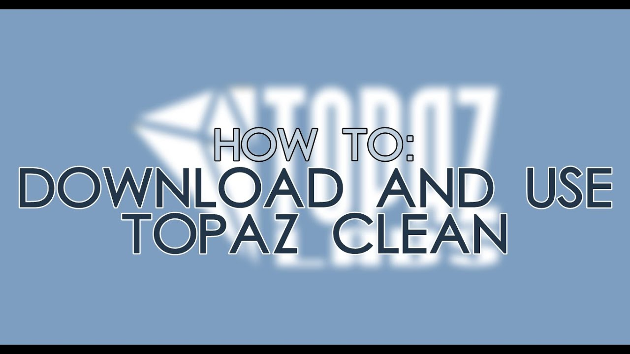 ♦ How to: Download And Use Topaz Clean!
