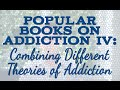 Popular Books on Addiction IV: Combining Different Theories of Addiction
