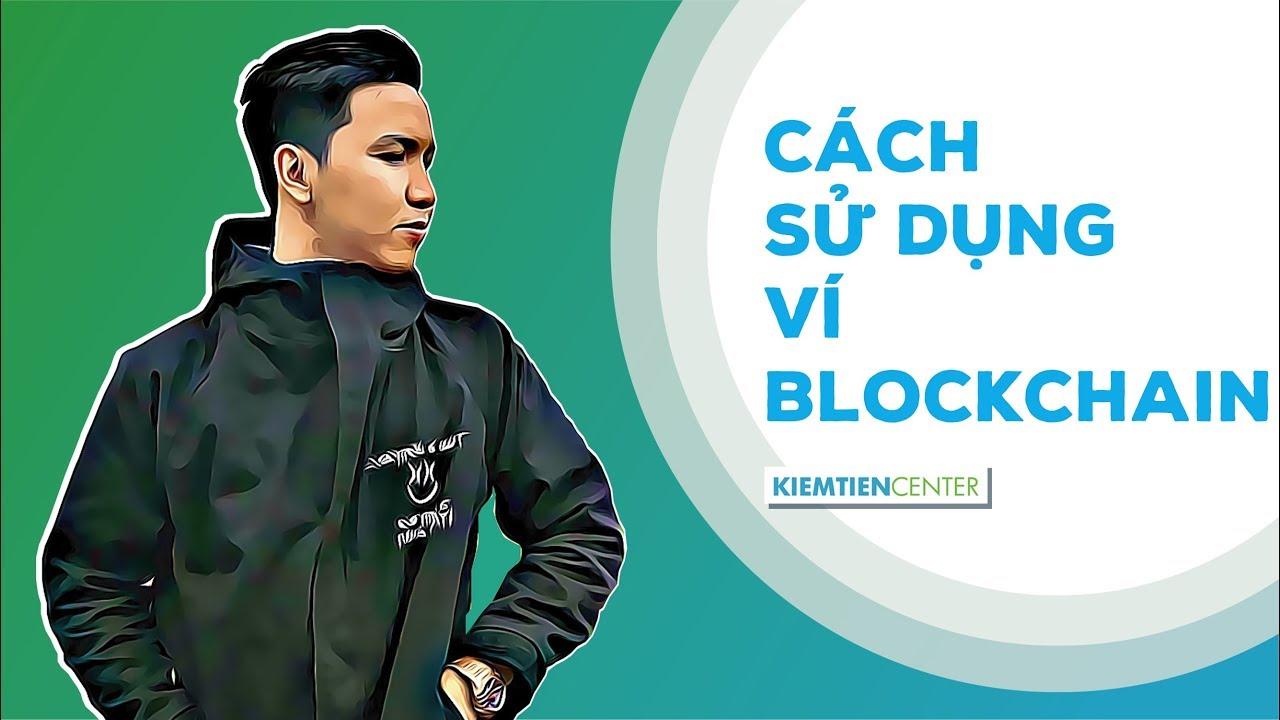 Cách sử dụng ví Blockchain để lưu trữ, nhận gửi Bitcoin (BTC) Ethereum (ETH) | Kiemtiencenter